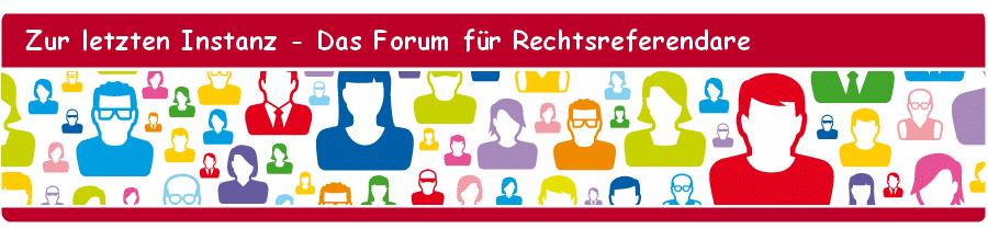 Zur letzten Instanz - Das Forum für Rechtsreferendare